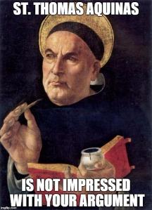 Not Impressed Thomas Aquinas