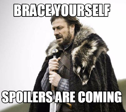 Brace Yourself Spoilers are Coming
