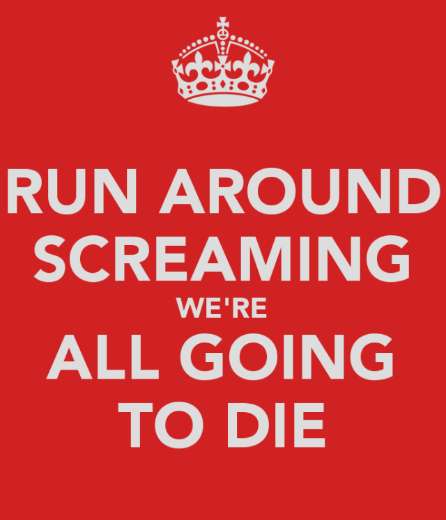 Run Around Screaming We're all Going to Die.png